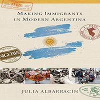Making Immigrants in Modern Argentina by Julia Albarracin PDF Download