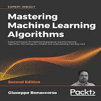 Mastering Machine Learning Algorithms by Giuseppe Bonaccorso PDF Download