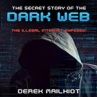 The Secret Story of the Dark Web by Mailhiot Derek PDF Download