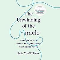 The Unwinding of the Miracle by Julie Yip-Williams PDF Download