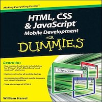 HTML, CSS, and JavaScript Mobile Development For Dummies by William Harrel PDF Download