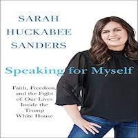 Speaking for Myself by Sarah Huckabee Sanders