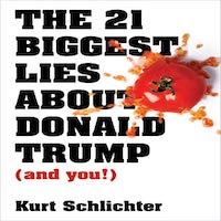 The 21 Biggest lies about Donald Trump (and you!) by Kurt Schichter