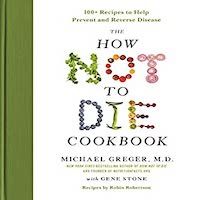 The How Not to Die Cookbook by Michael Greger M. D. Faclm