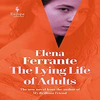 The Lying Life of Adults by Elena Ferrante and Ann Goldstein