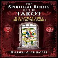 The Spiritual Roots of the Tarot by Russell A. Sturgess
