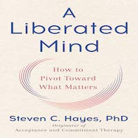 A Liberated Mind by Steven C. Hayes