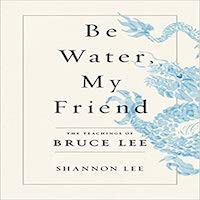 Be Water, My Friend by Shannon Lee