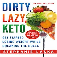 DIRTY, LAZY, KETO by Stephanie Laska