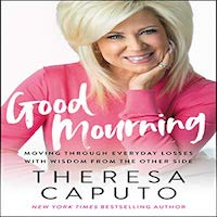 Good Mourning by Theresa Caputo