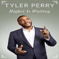 Higher Is Waiting by Tyler Perry Download
