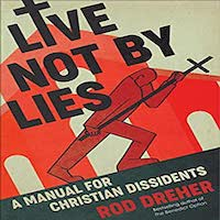 Live Not by Lies by Rod Dreher