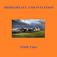 Probability and Intuition by Sujith Vijay