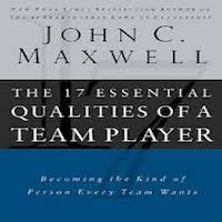 The 17 Essential Qualities of a Team Player by John Maxwell