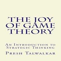 The Joy of Game Theory by Presh Talwalkar