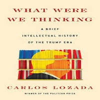 What were we thinking by Carlos Lozada