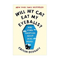 Will My Cat Eat My Eyeballs by Caitlin Doughty PDF Download