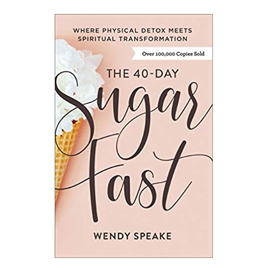 The 40-Day Sugar Fast by Wendy Speake PDF