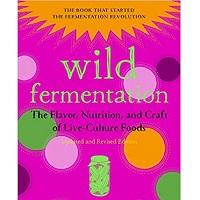 Wild Fermentation: The Flavor, Nutrition, and Craft of Live-Culture Foods by Sandor Ellix Katz