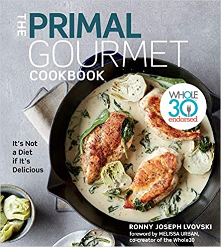 The Primal Gourmet Cookbook by Ronny Joseph Lvovski