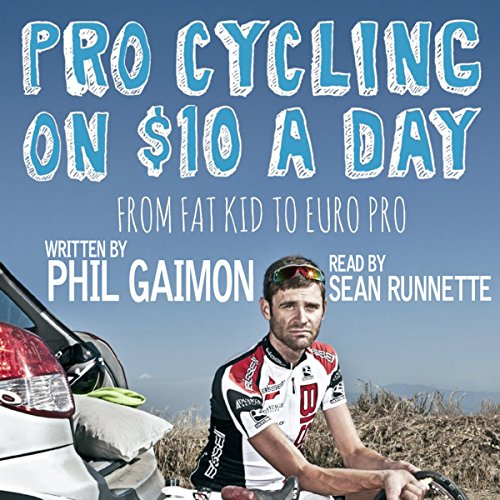 Pro Cycling on $10 a Day: From Fat Kid to Euro Pro by Phil Gaimon