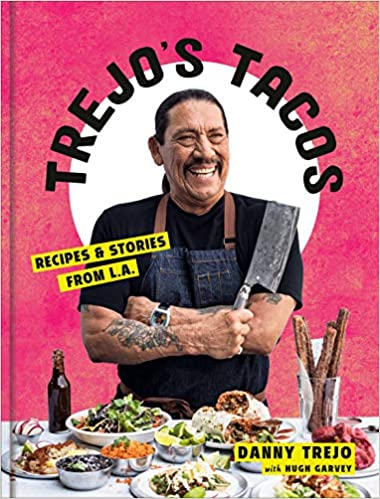 Trejo's Tacos Recipes and Stories from L.A. by Danny Trejo PDF