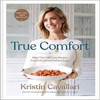 True Comfort More Than 100 Cozy Recipes Free of Gluten and Refined Sugar by Kristin Cavallari PDF