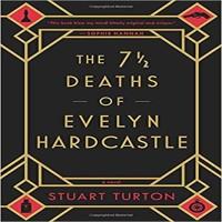 The 7 1 2 Deaths of Evelyn Hardcastle by Stuart Turton PDF
