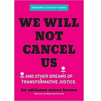 We Will Not Cancel Us And Other Dreams of Transformative Justice by Adrienne Maree Brown PDF